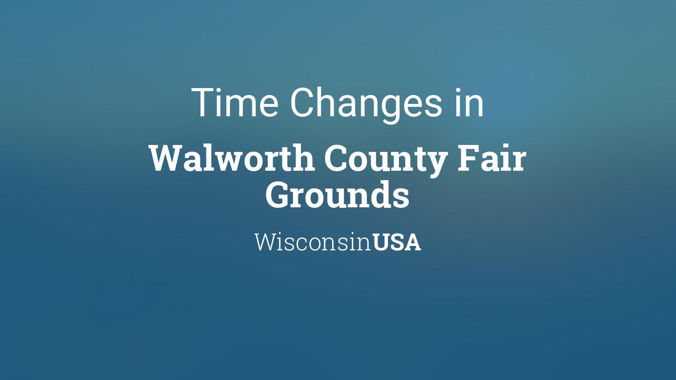 Walworth County Fair 2020.Daylight Saving Time Changes 2019 In Walworth County Fair