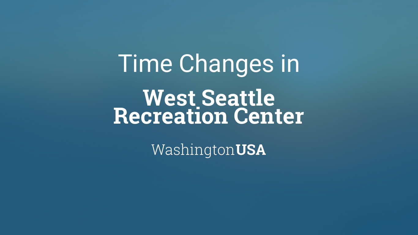 Time Changes In Year For USA Washington West Seattle - When time change in usa