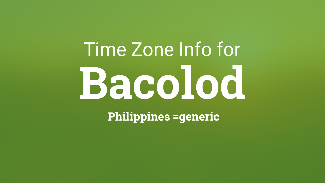 Time Zone & Clock Changes in Bacolod, Philippines