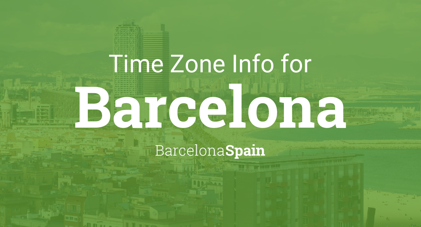 Time Zone & Clock Changes In Barcelona, Barcelona, Spain