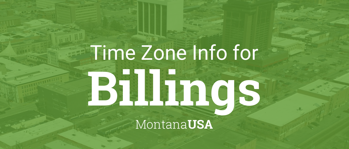 Time Zone Amp Clock Changes In Billings Montana Usa