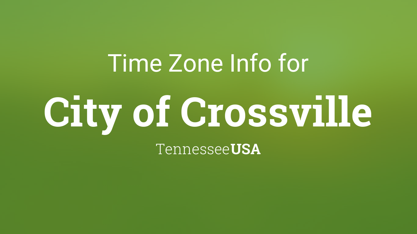 Time Zone & Clock Changes in City of Crossville, Tennessee ...