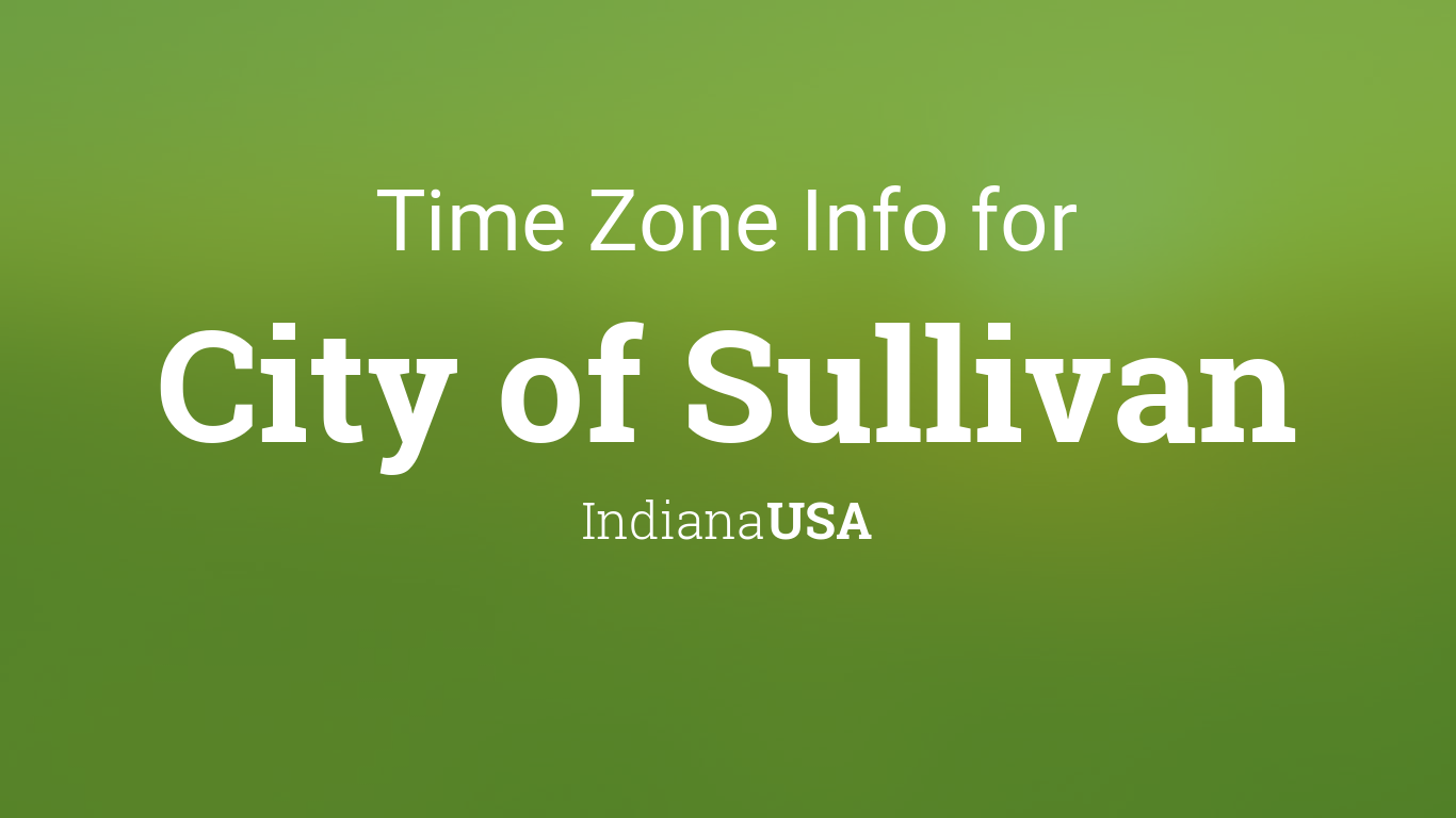 Time Zone & Clock Changes in City of Sullivan, Indiana, USA Indiana Usa Time Zone on indiana museums, indiana railroads, indiana activities, indiana landscape, indiana places, indiana home, indiana farm land, indiana hotels, indiana police cars, indiana militia, indiana snakes, indiana earthquakes, indiana race tracks, indiana travel, indiana hospitals, indiana resources, indiana events, indiana geology,