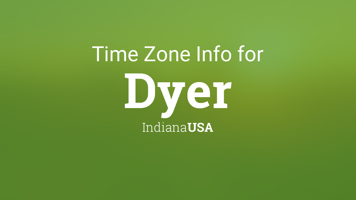 Time Zone & Clock Changes in Dyer, Indiana, USA Indiana Usa Time Zone on indiana museums, indiana railroads, indiana activities, indiana landscape, indiana places, indiana home, indiana farm land, indiana hotels, indiana police cars, indiana militia, indiana snakes, indiana earthquakes, indiana race tracks, indiana travel, indiana hospitals, indiana resources, indiana events, indiana geology,