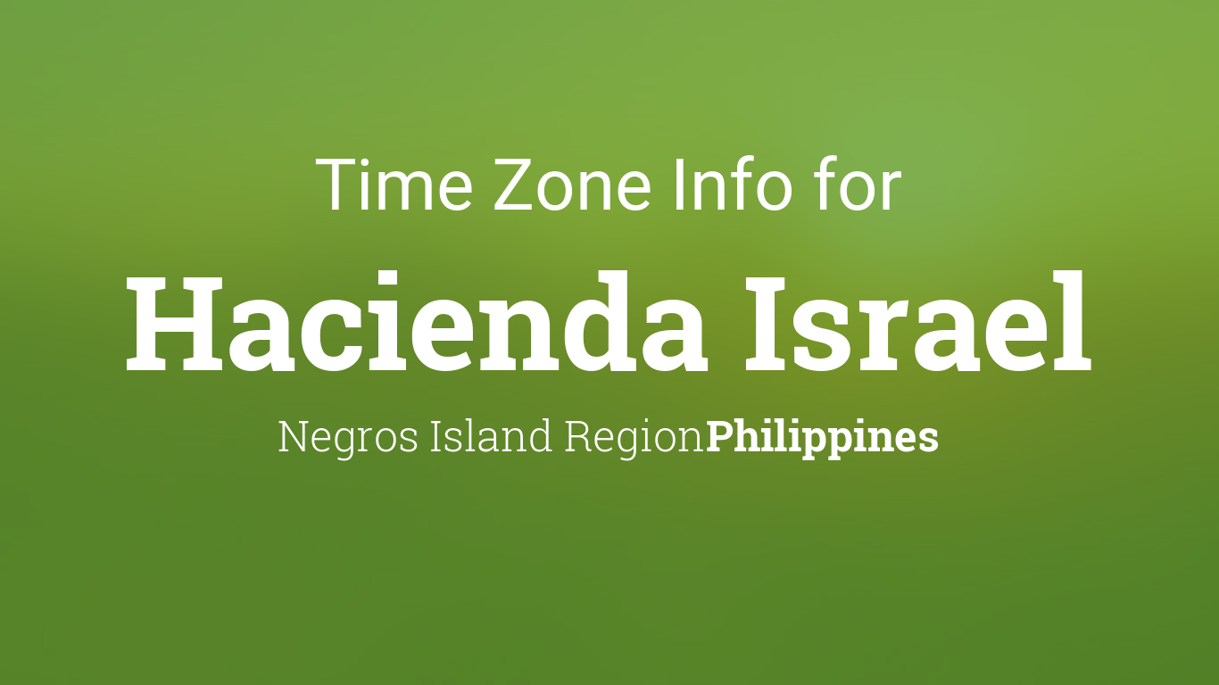 Time Zone & Clock Changes in Hacienda Israel, Philippines