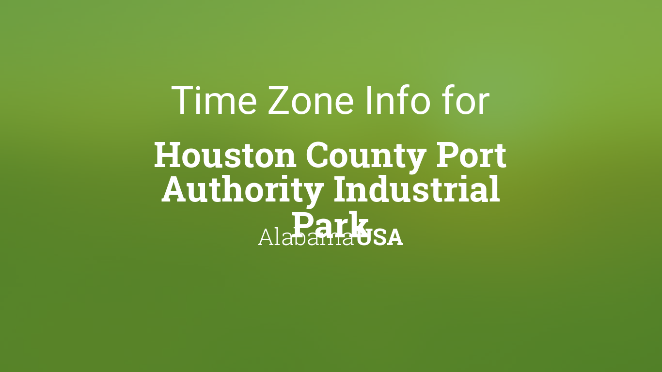 time zone clock changes in houston county port authority industrial park alabama usa. Black Bedroom Furniture Sets. Home Design Ideas