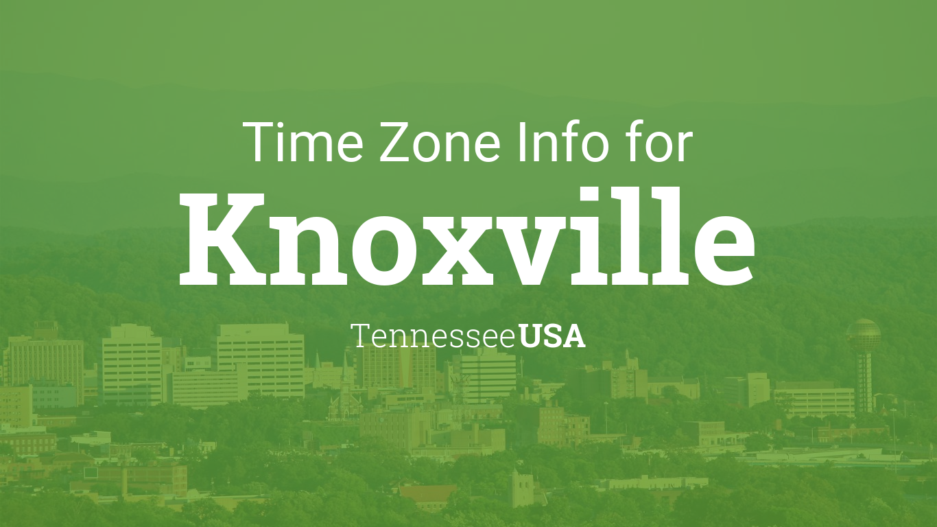 Time Zone Clock Changes In Knoxville Tennessee Usa