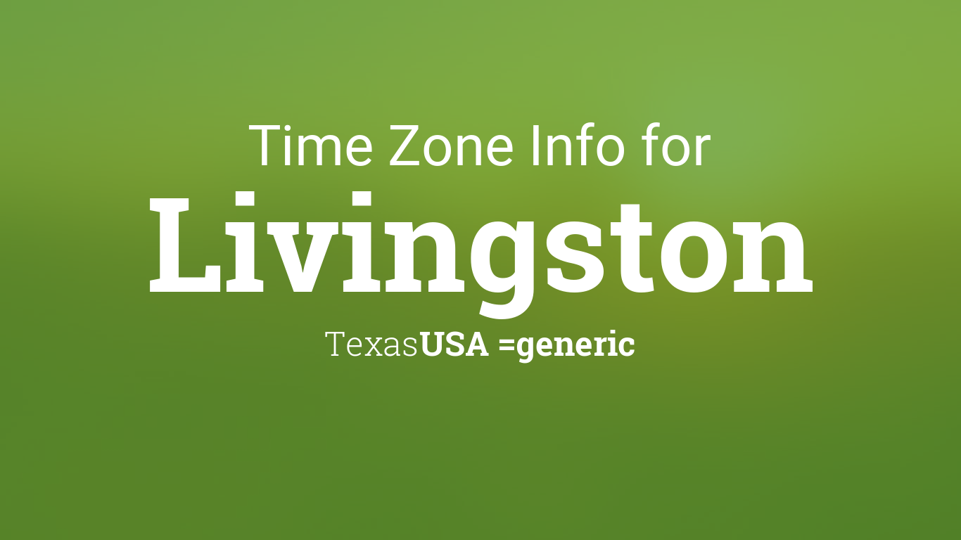 time zone clock changes in livingston texas usa. Black Bedroom Furniture Sets. Home Design Ideas