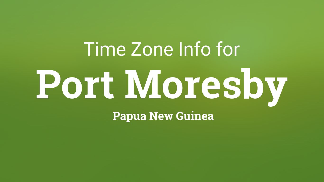 Time Zone & Clock Changes in Port Moresby, Papua New Guinea