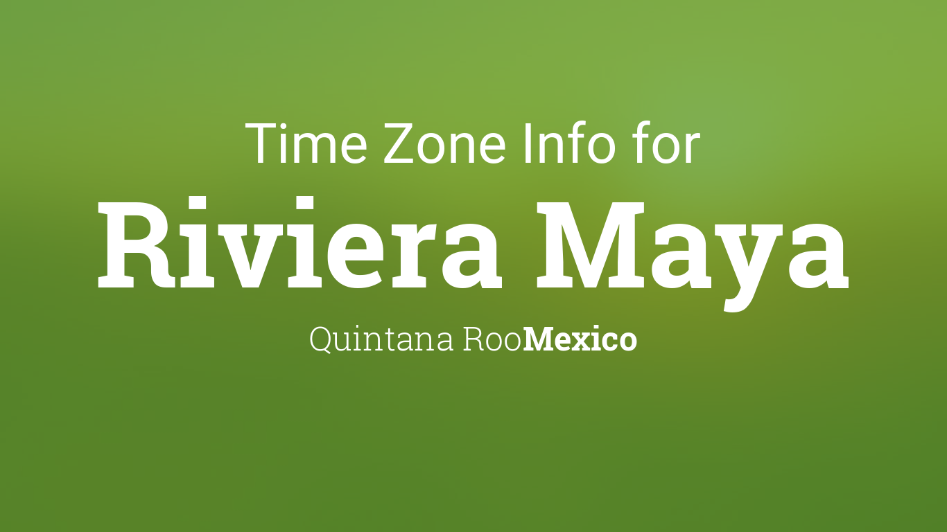 Time Zone & Clock Changes in Riviera Maya, Quintana Roo, Mexico