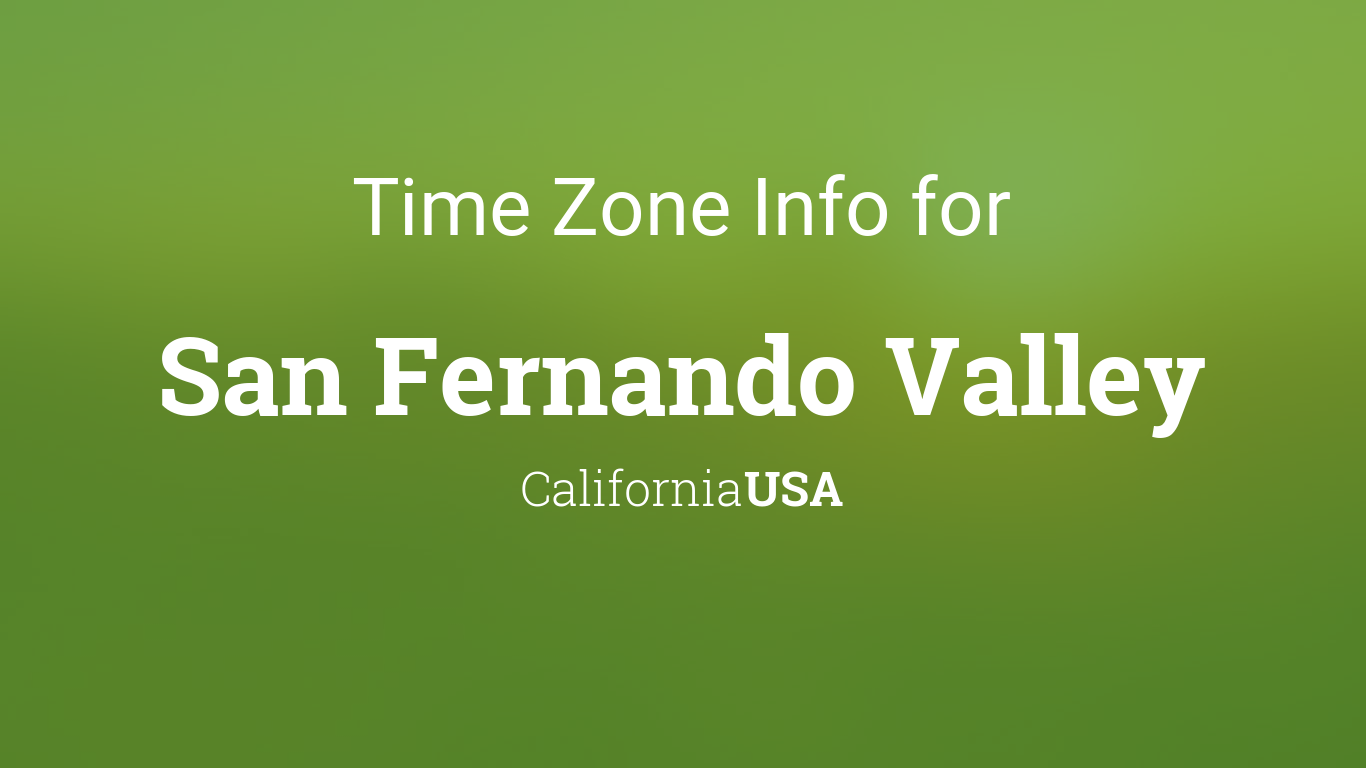 Time Zone & Clock Changes in San Fernando Valley, California, USA