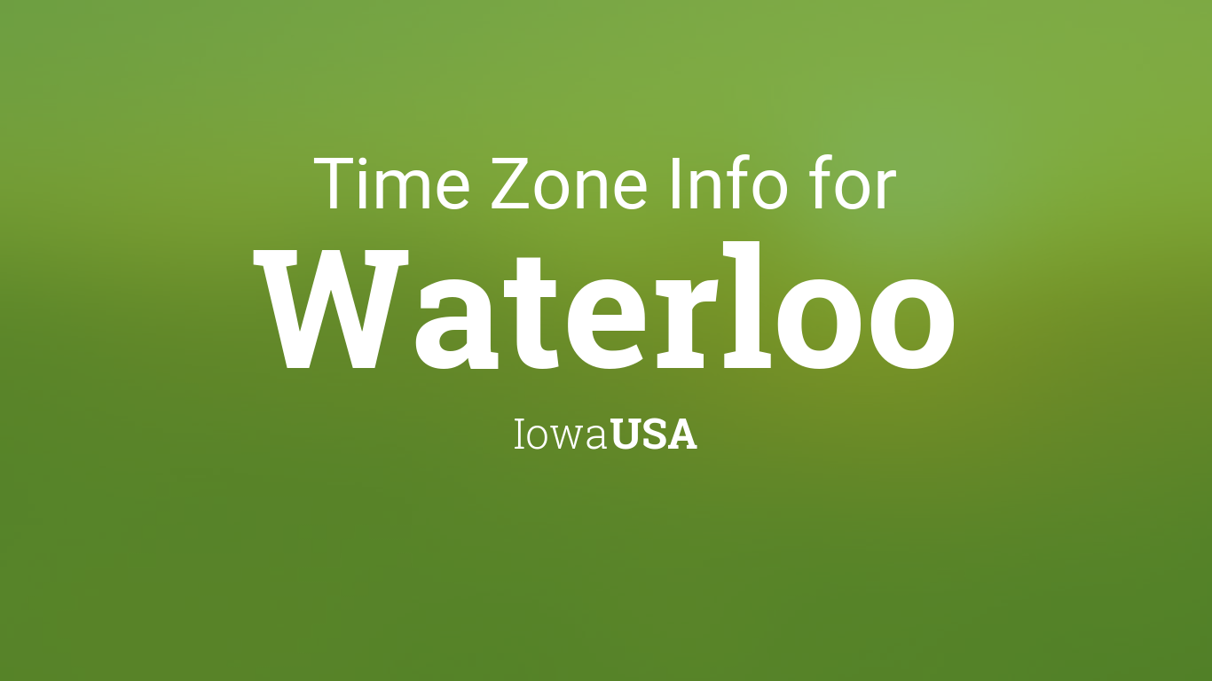 Time Zone & Clock Changes in Waterloo, Iowa, USA Ia Usa Time Zone on az time zone, ut time zone, london time zone, manitoba time zone, davenport time zone, mo time zone, new york time zone, des moines time zone, ca time zone, vt time zone, ok time zone, district of columbia time zone, pr time zone, ks time zone, uk time zone, ab time zone, wa time zone, iowa time zone, nebraska time zone, state time zone,