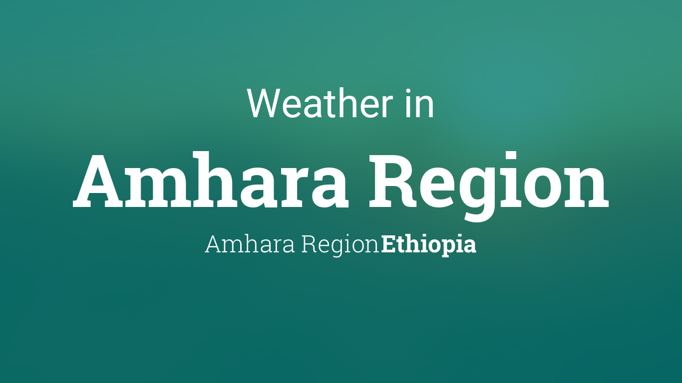Weather for Amhara Region, Ethiopia