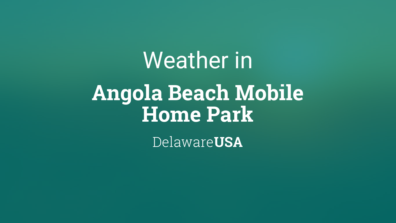 Tremendous Weather For Angola Beach Mobile Home Park Delaware Usa Download Free Architecture Designs Scobabritishbridgeorg