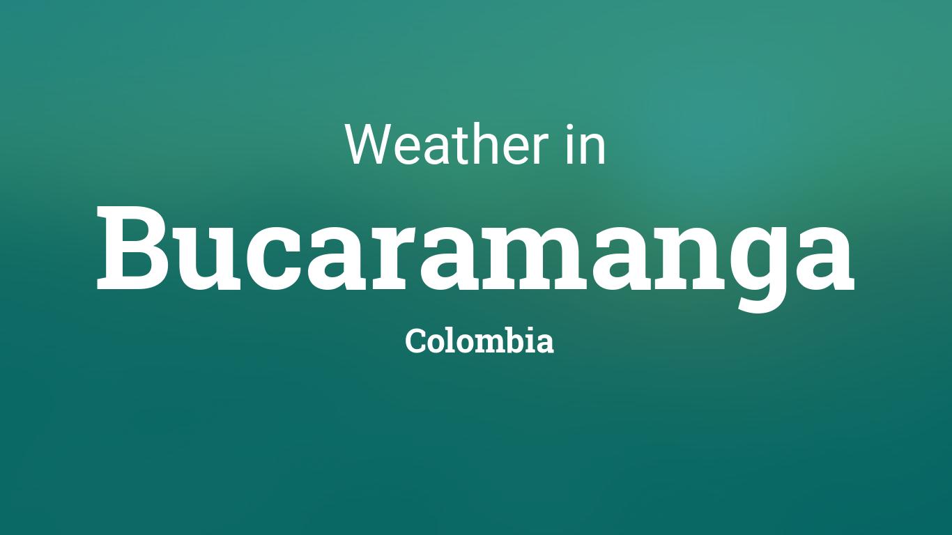 Weather For Bucaramanga Colombia