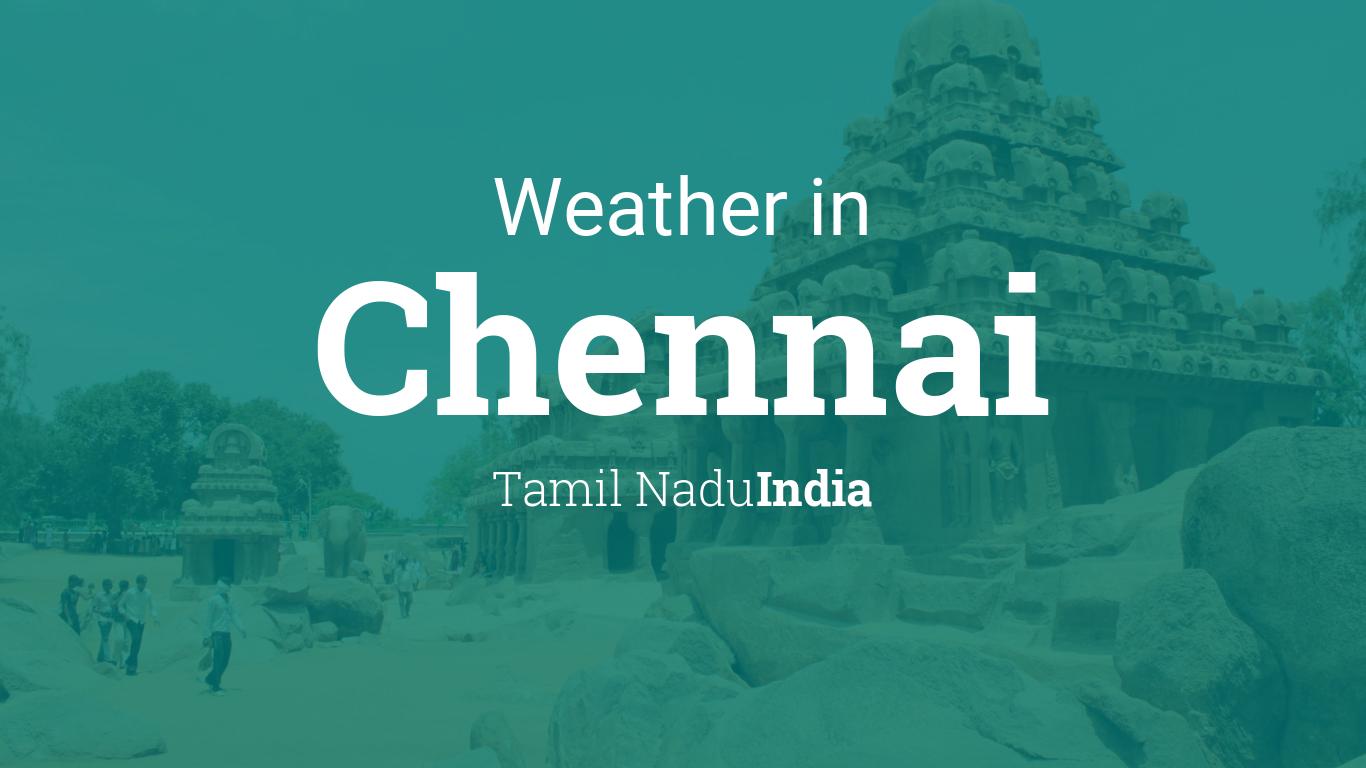Weather for Chennai, Tamil Nadu, India