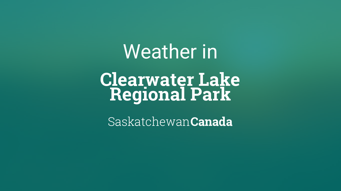 Weather for Clearwater Lake Regional Park, Saskatchewan, Canada