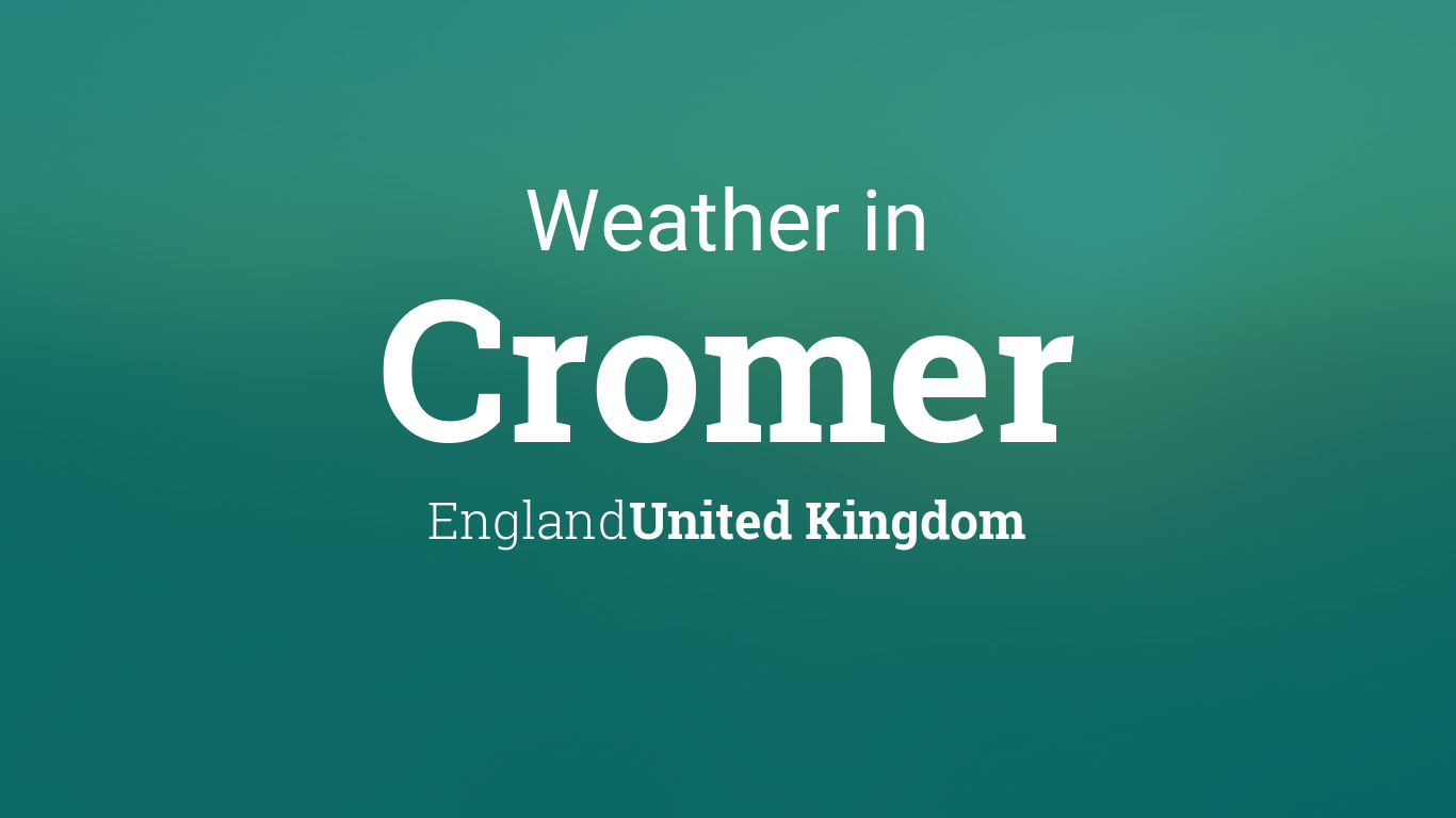 Weather for Cromer, England, United Kingdom