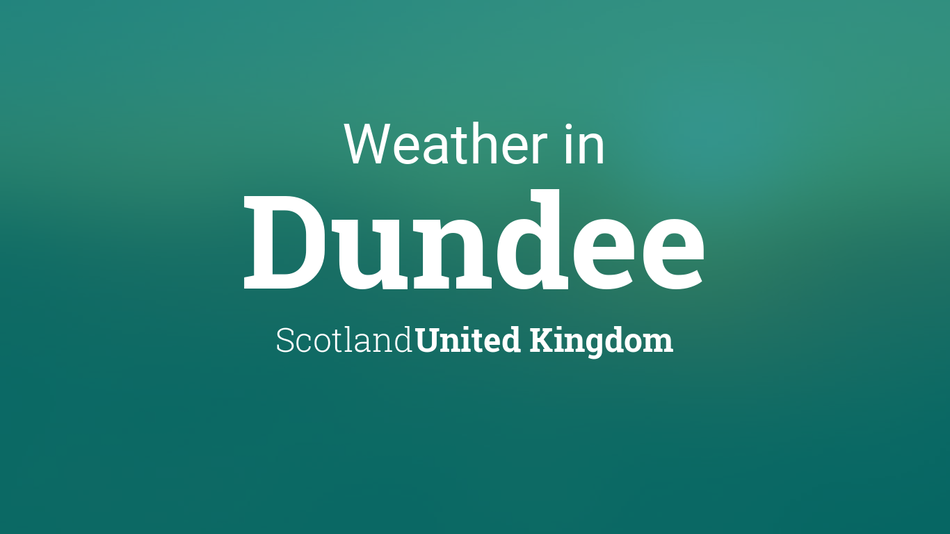 Weather For Dundee Scotland United Kingdom