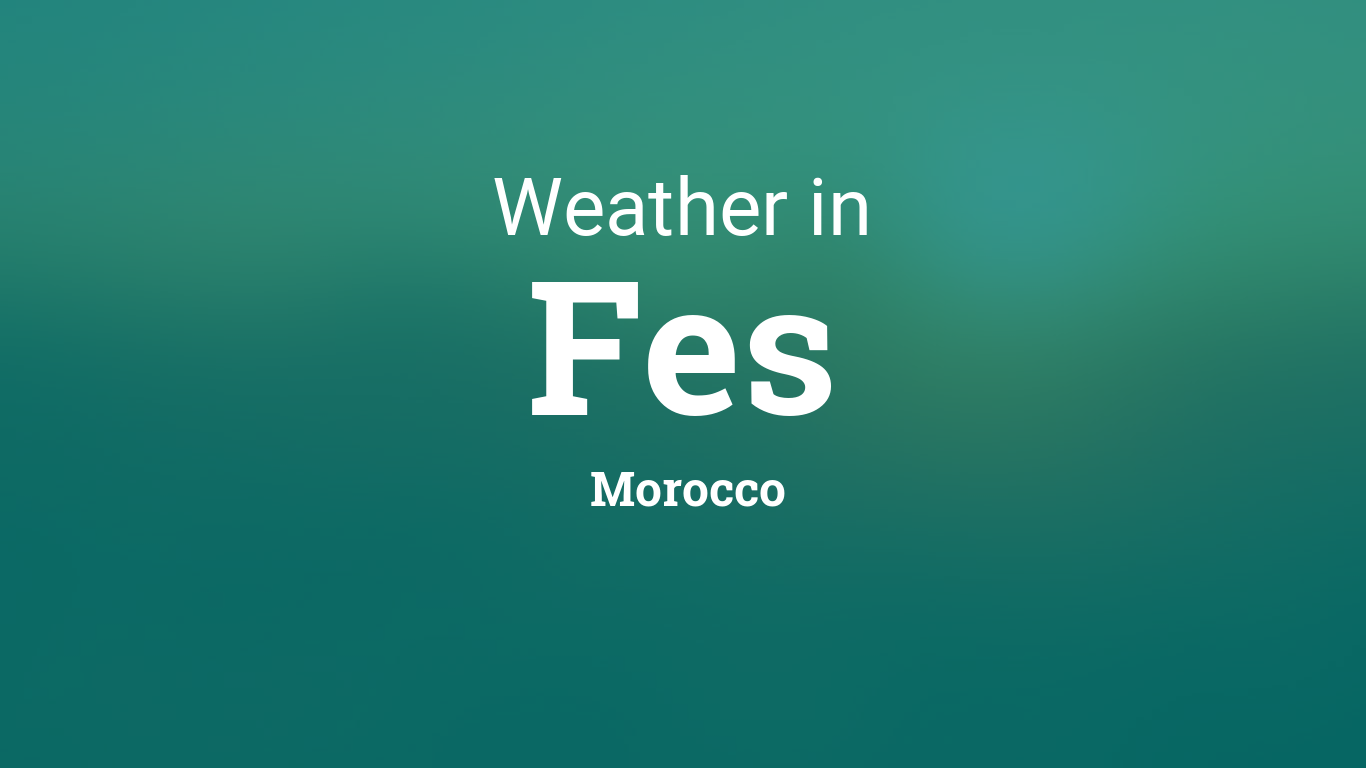 Weather for Fes, Morocco