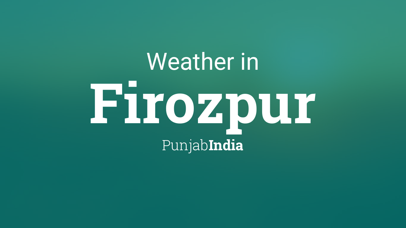 Weather for Firozpur, Punjab, India