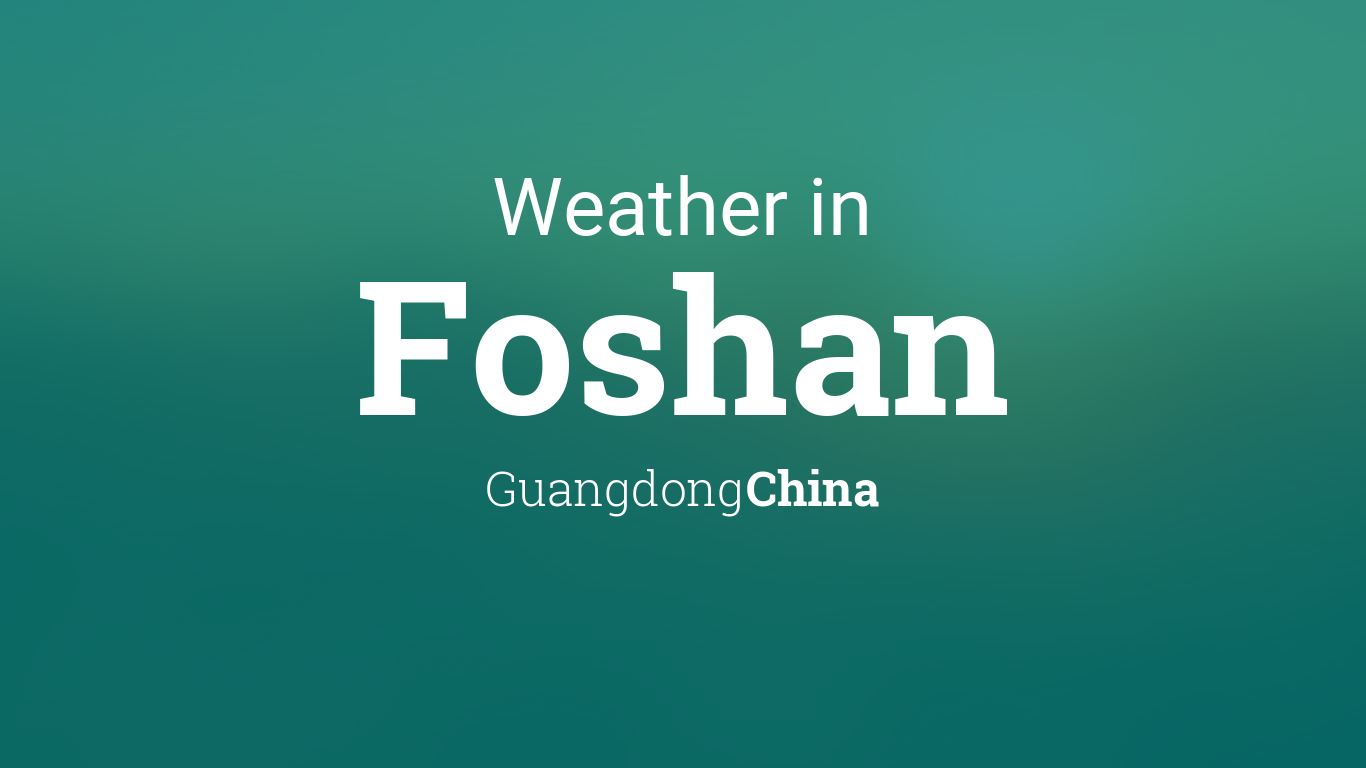Weather for Foshan, Guangdong, China