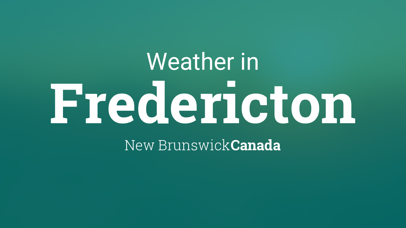 Weather For Fredericton New Brunswick Canada