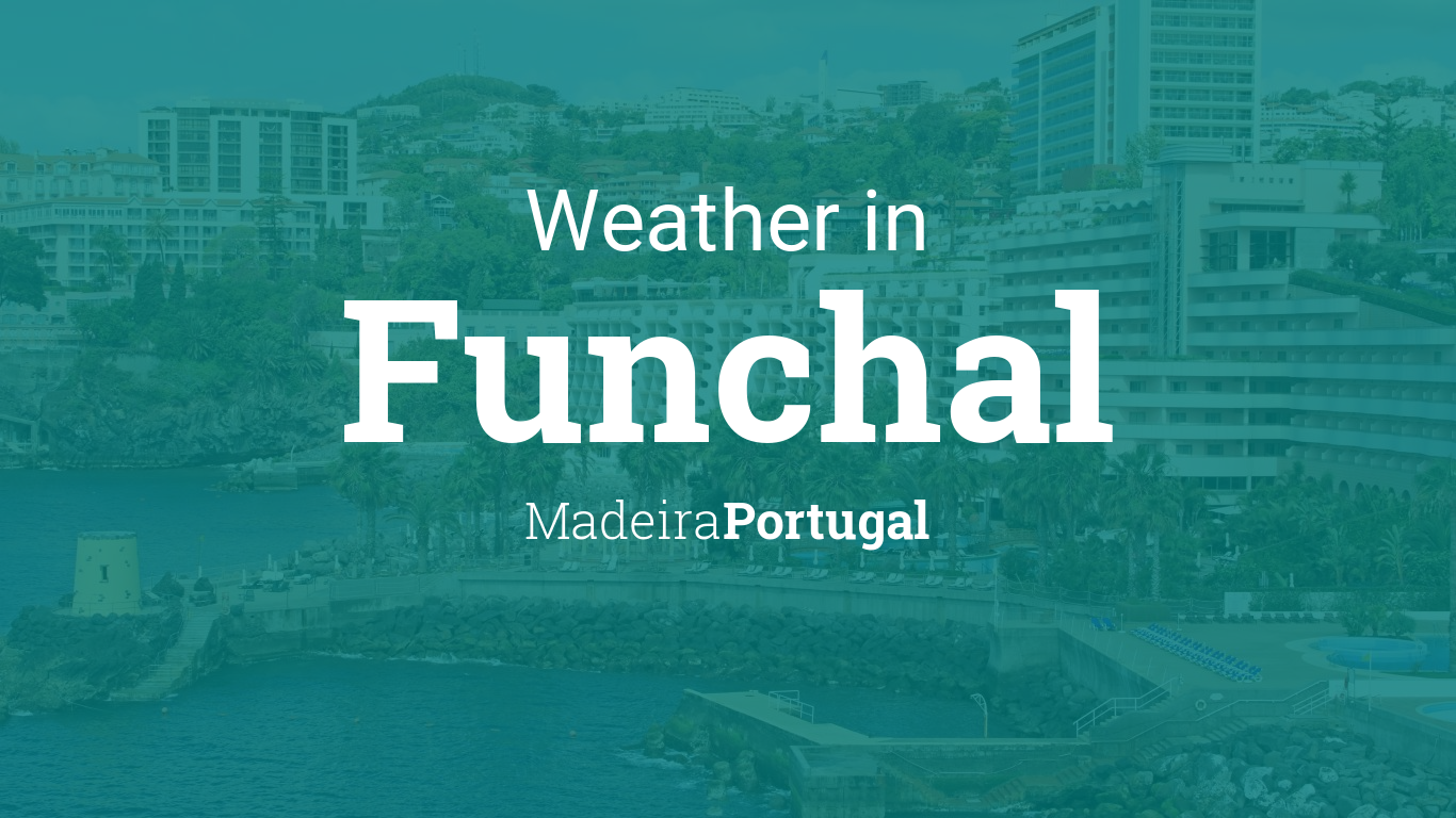 Weather for Funchal, Madeira, Portugal