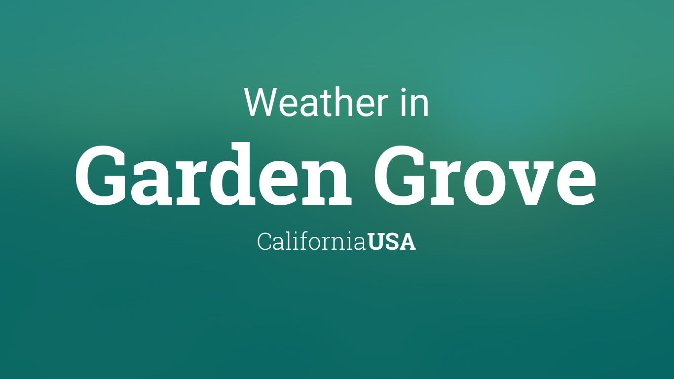 Weather For Garden Grove California Usa