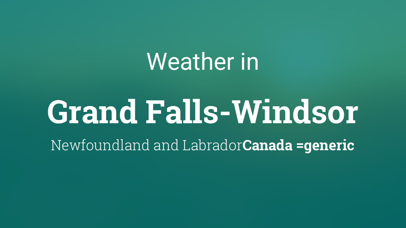 Weather For Grand Falls Windsor Newfoundland And Labrador Canada