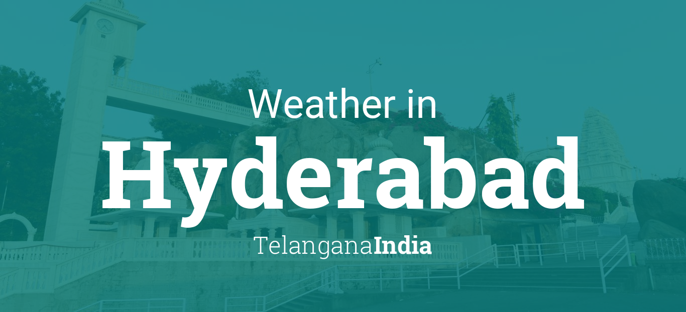 Weather for Hyderabad, Telangana, India
