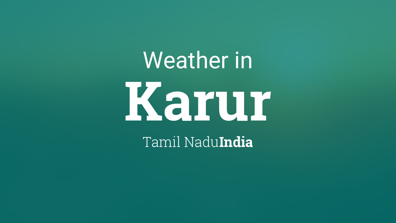 Weather for Karur, Tamil Nadu, India