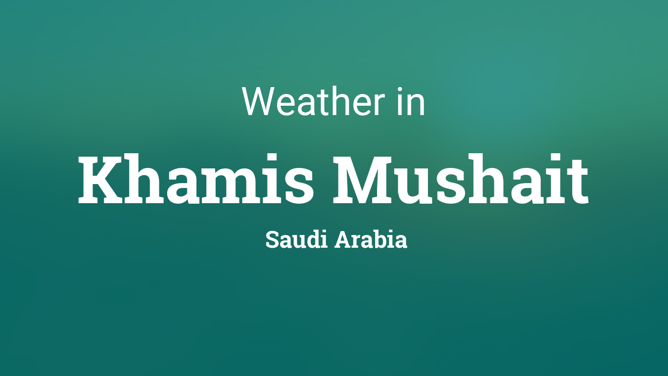 weather for khamis mushait saudi arabia
