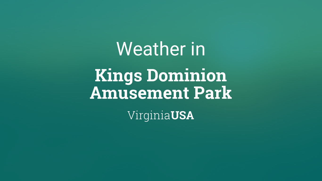 Weather for Kings Dominion Amusement Park, Virginia, USA