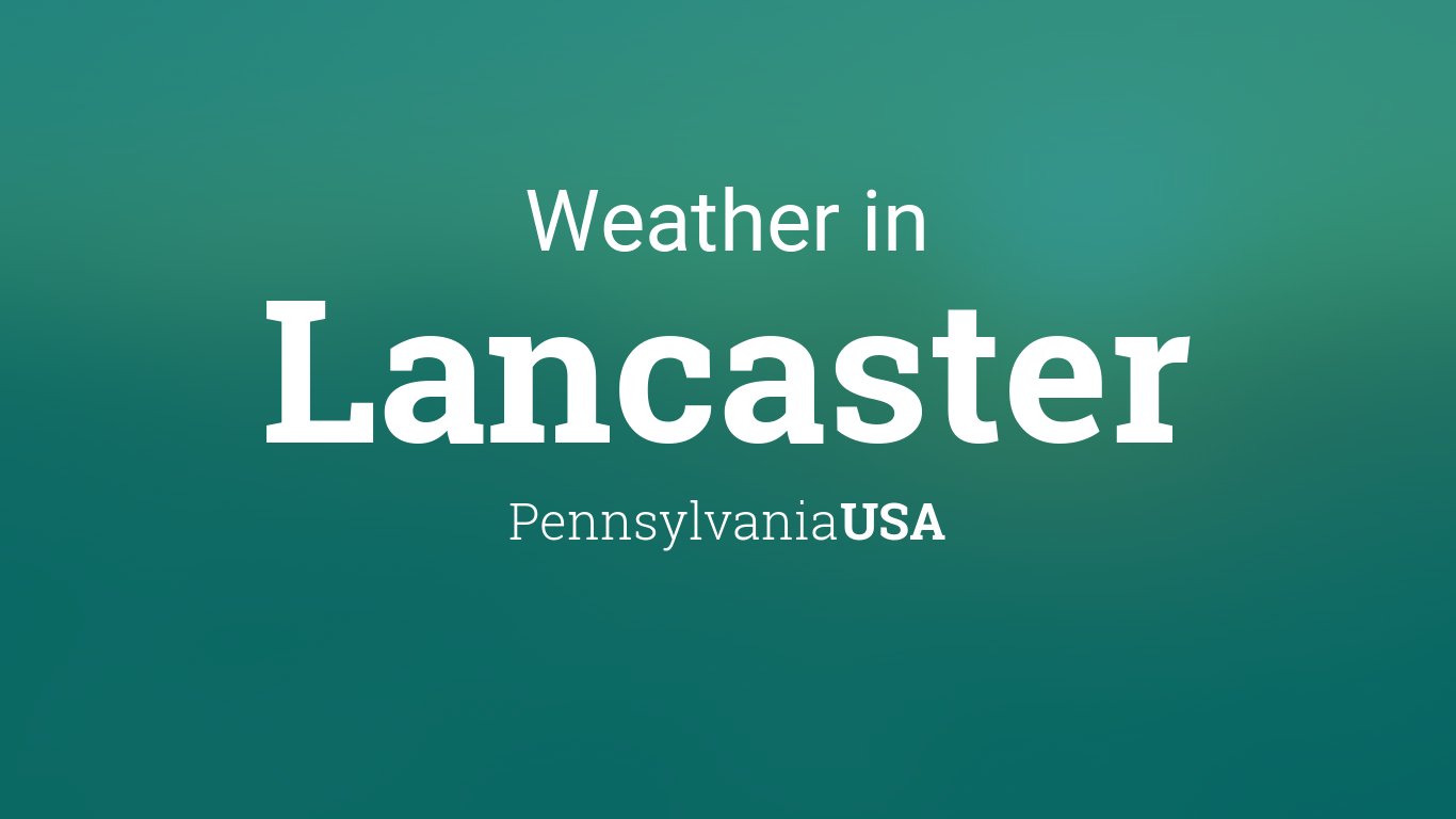 Lancaster, Pennsylvania 7 Day Weather Forecast - The ...