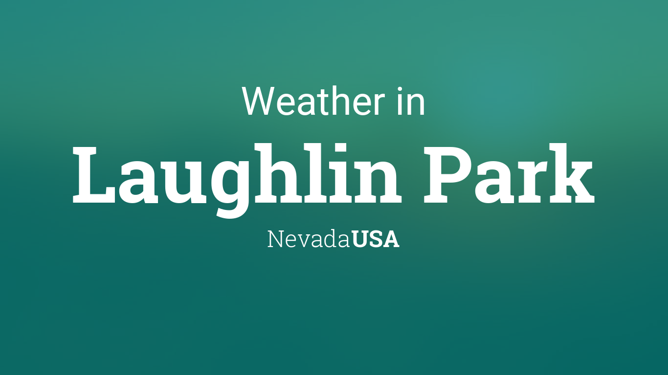 Weather For Laughlin Park Nevada Usa