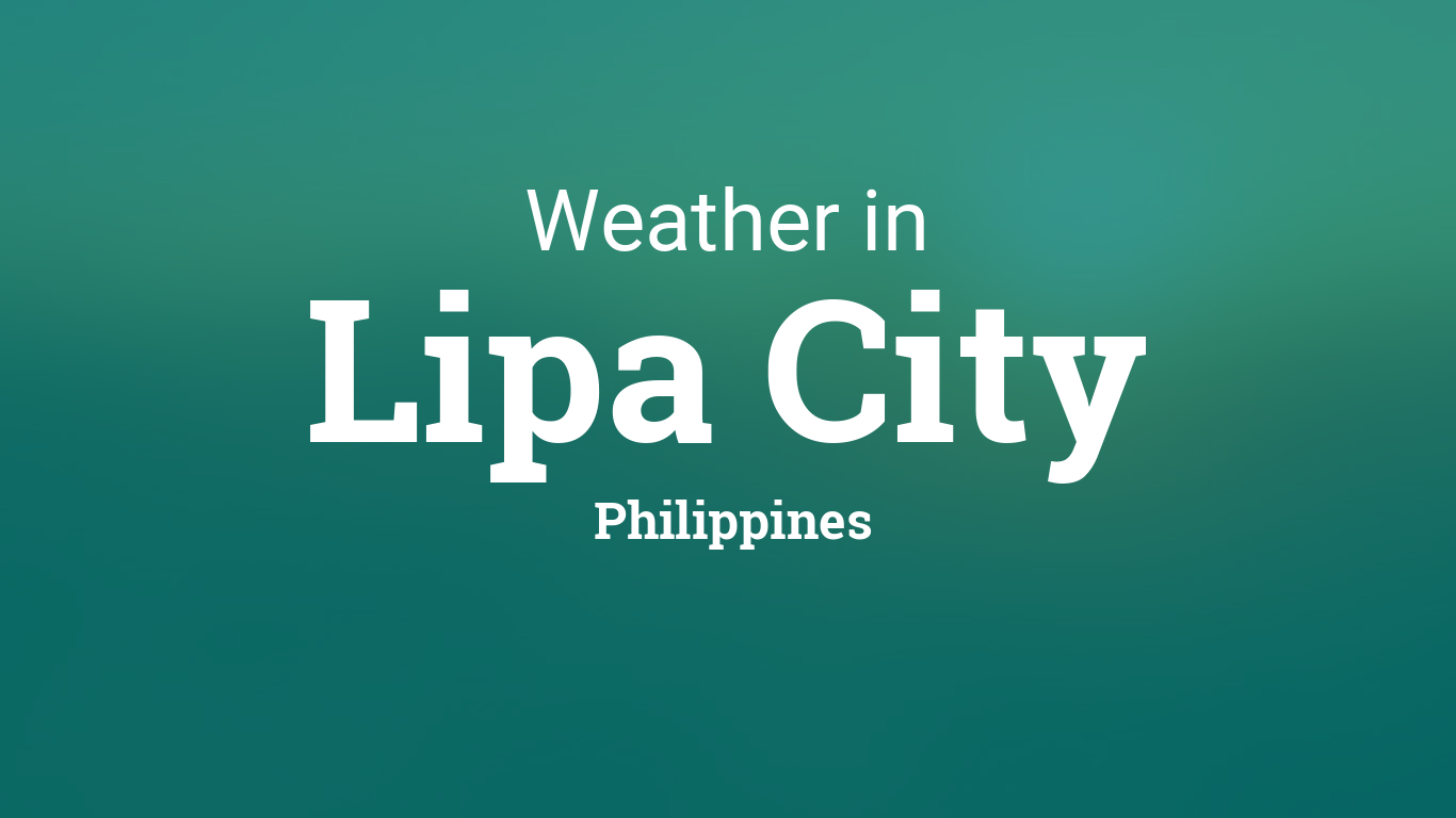 Weather For Lipa City Philippines