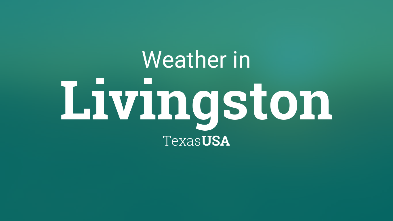 Weather In Livingston Texas : Weather for Livingston, Texas, USA