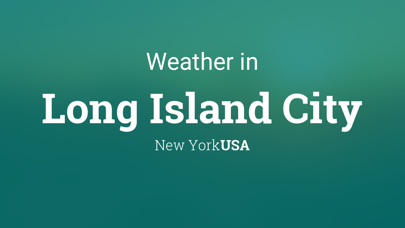 Weather for Long Island City, New York, USA