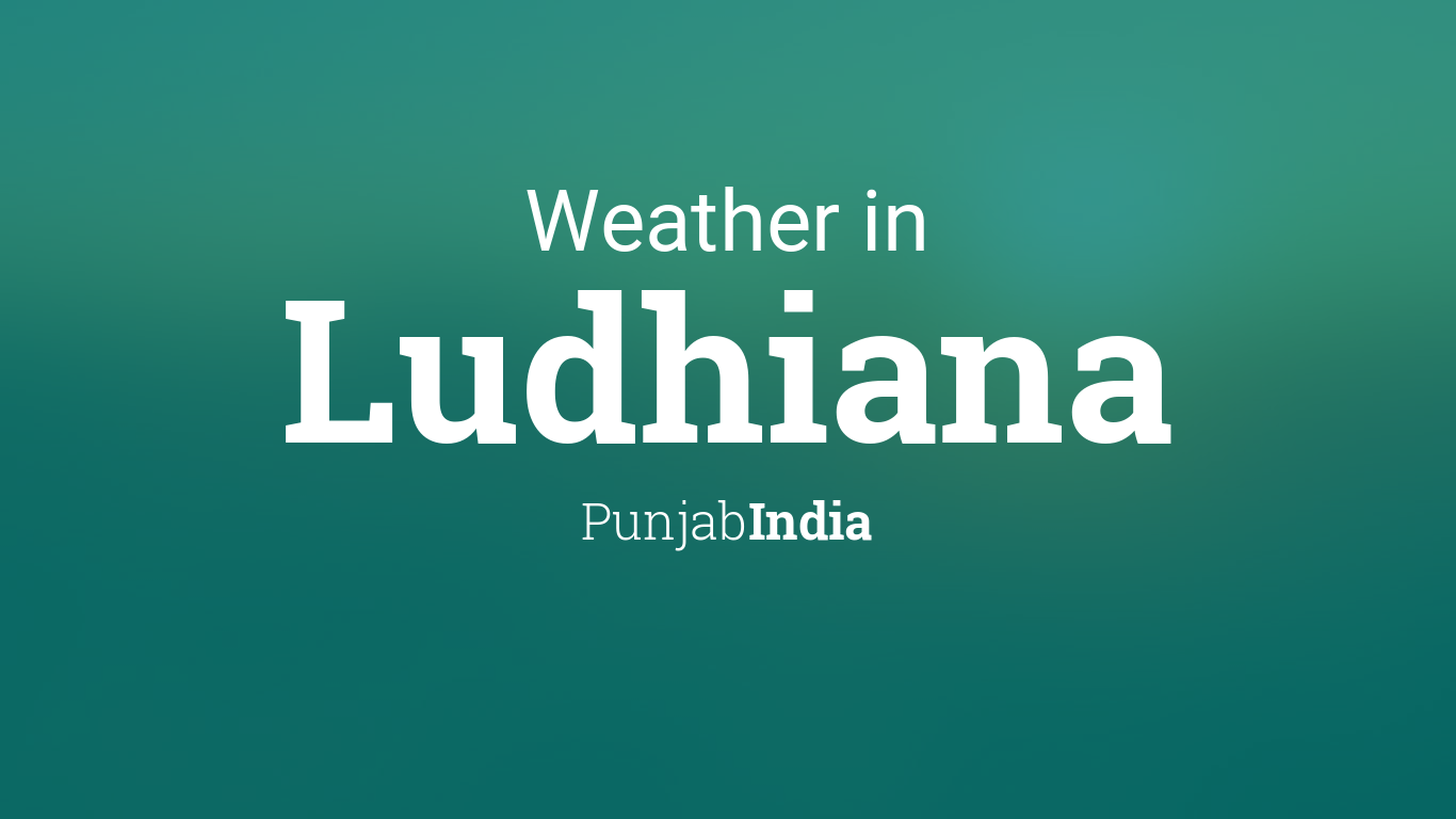 Weather for Ludhiana, Punjab, India