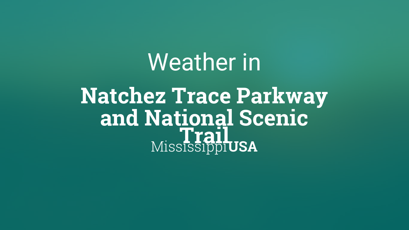 Weather for Natchez Trace Parkway and National Scenic Trail