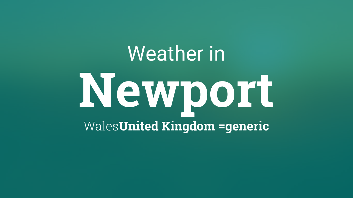 weather for newport wales united kingdom. Black Bedroom Furniture Sets. Home Design Ideas