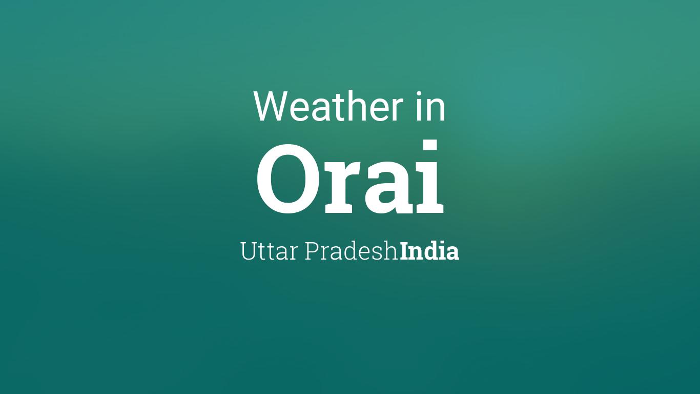 Weather for Orai, Uttar Pradesh, India