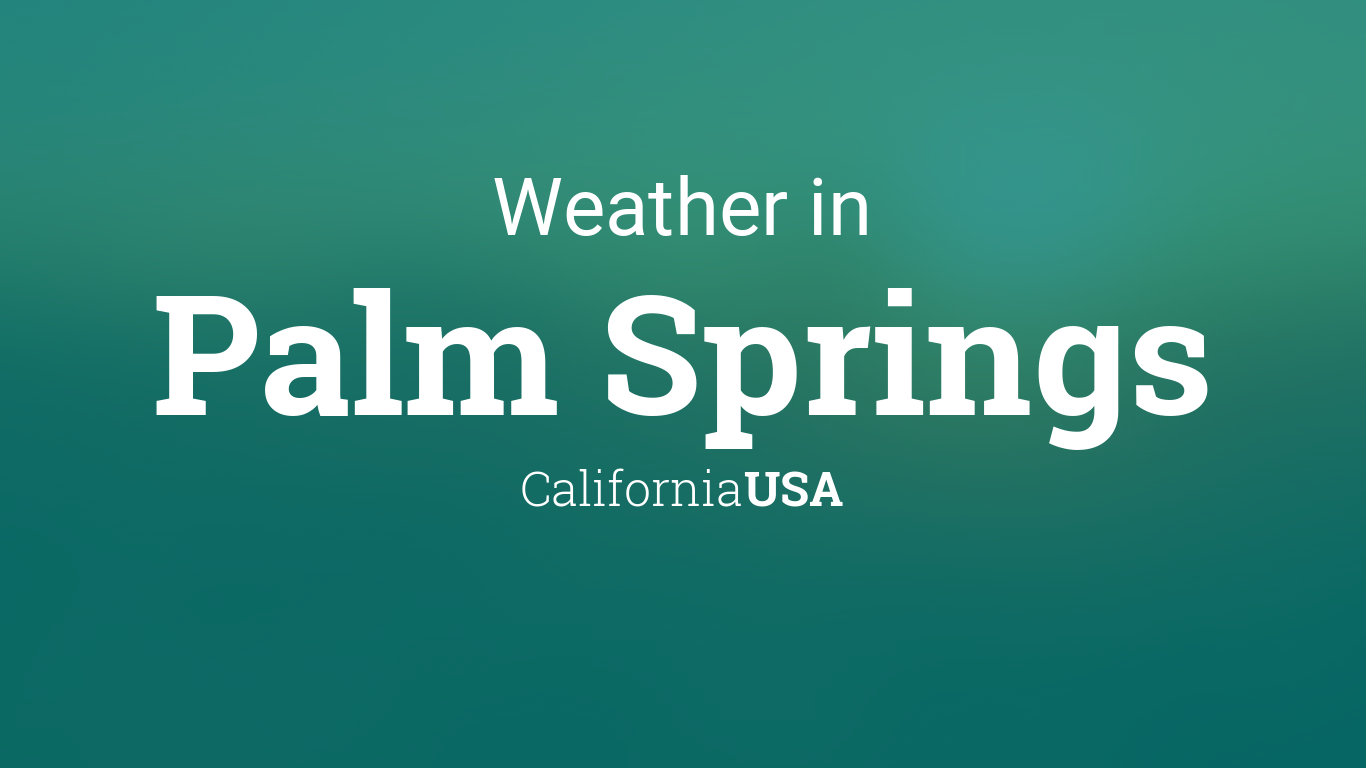Weather For Palm Springs California USA - Live weather map of us