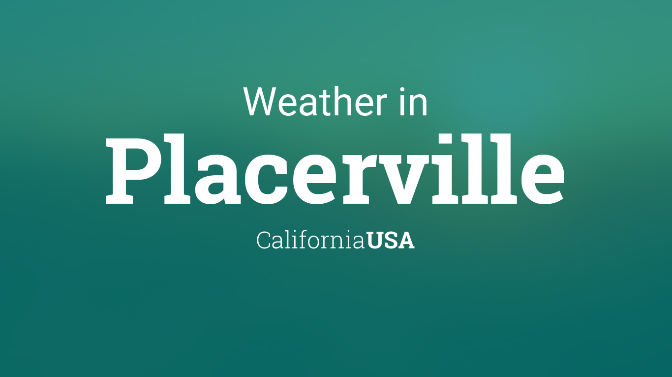 Weather For Placerville California Usa