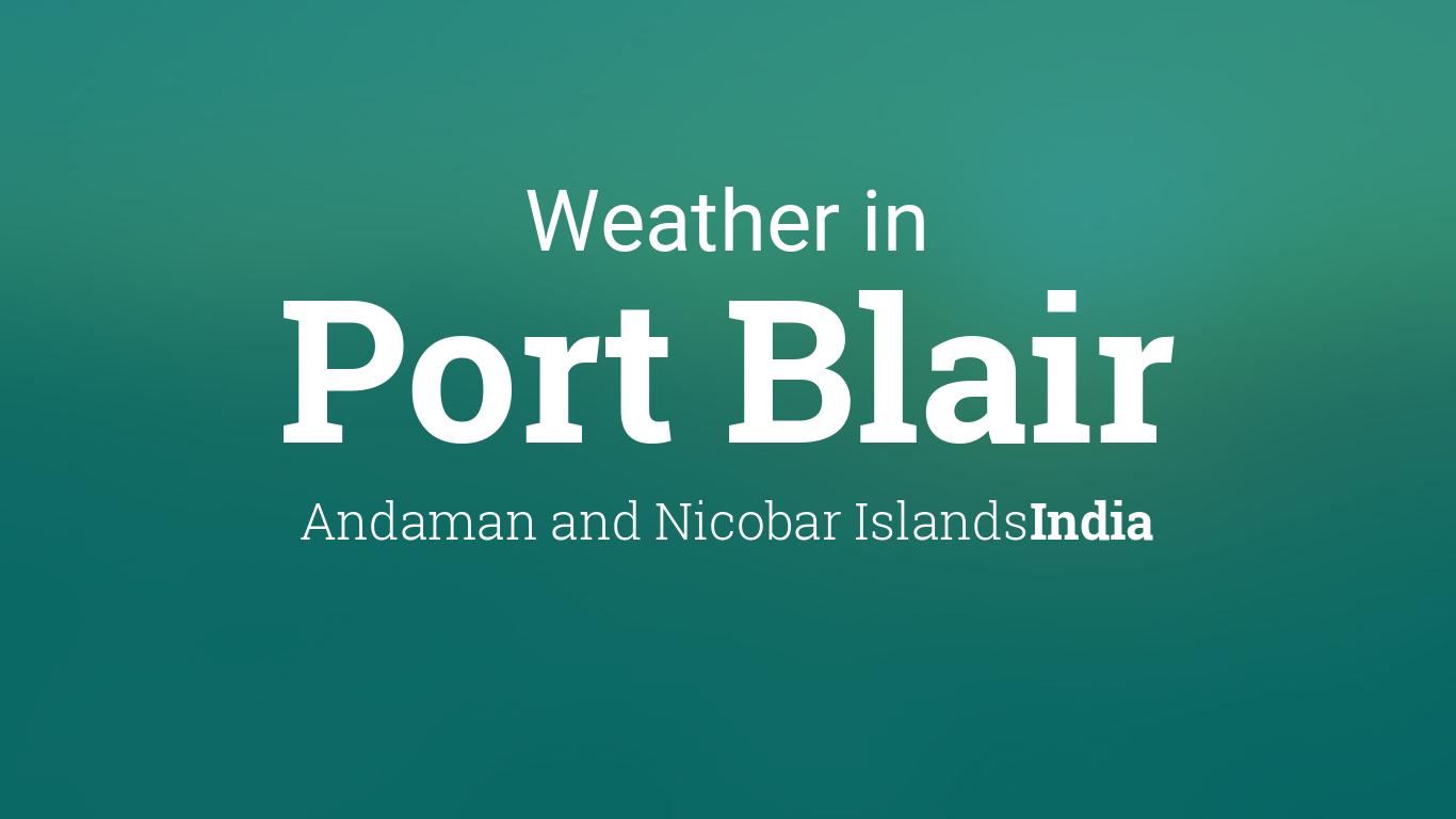 Weather for port blair andaman and nicobar islands india - Port blair andaman and nicobar islands ...