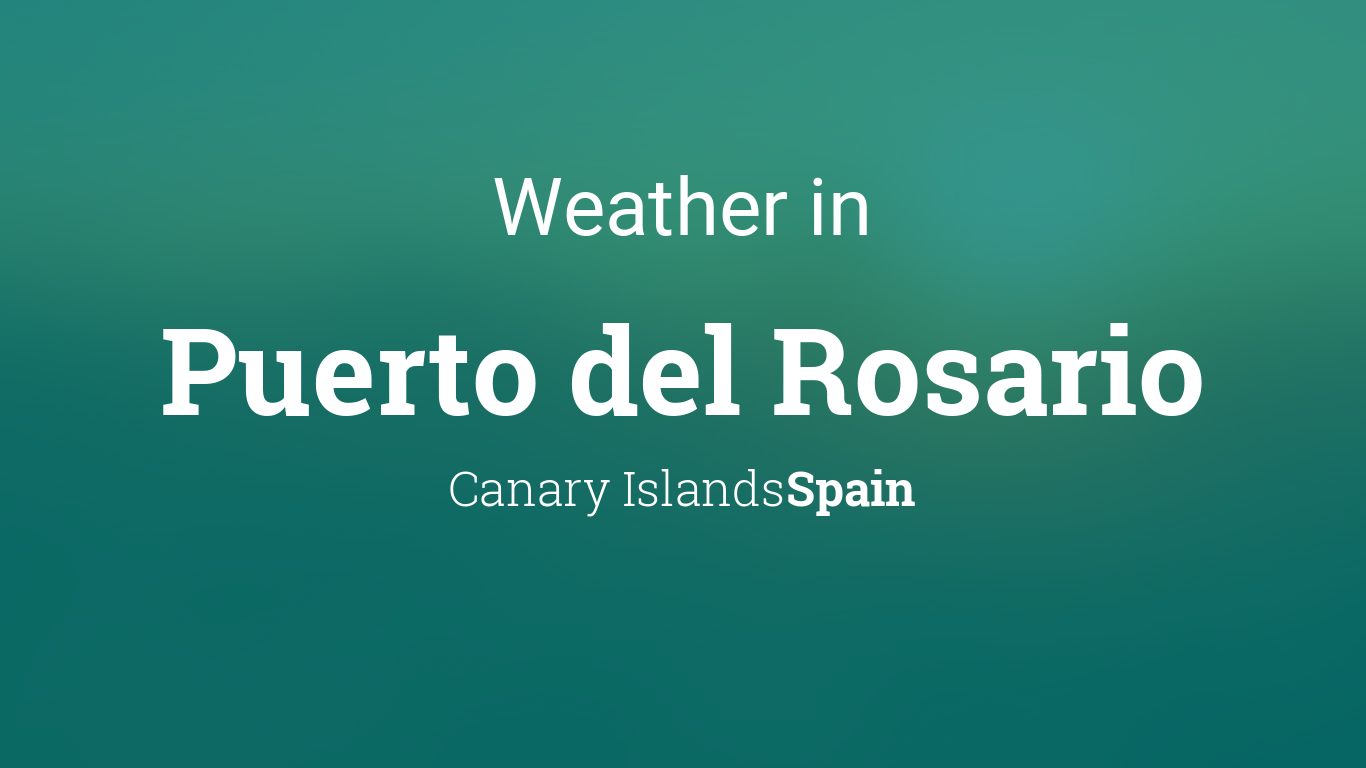 Weather for puerto del rosario canary islands spain - Puerto rico spain weather ...