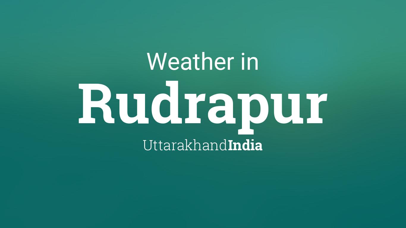 Weather for Rudrapur, Uttarakhand, India