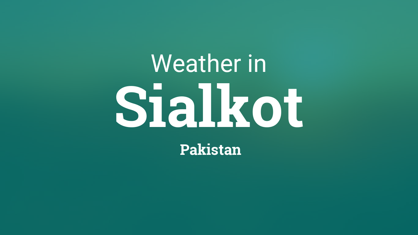 Weather for Sialkot, Pakistan