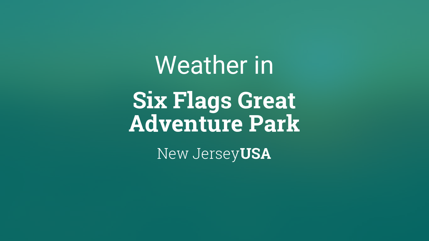 Weather For Six Flags Great Adventure Park New Jersey Usa